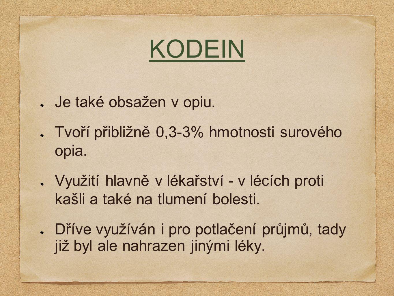 KODEIN Je také obsažen v opiu. Tvoří přibližně 0,3-3% hmotnosti surového opia. Využití hlavně v lékařství - v lécích proti kašli a také na tlumení bol