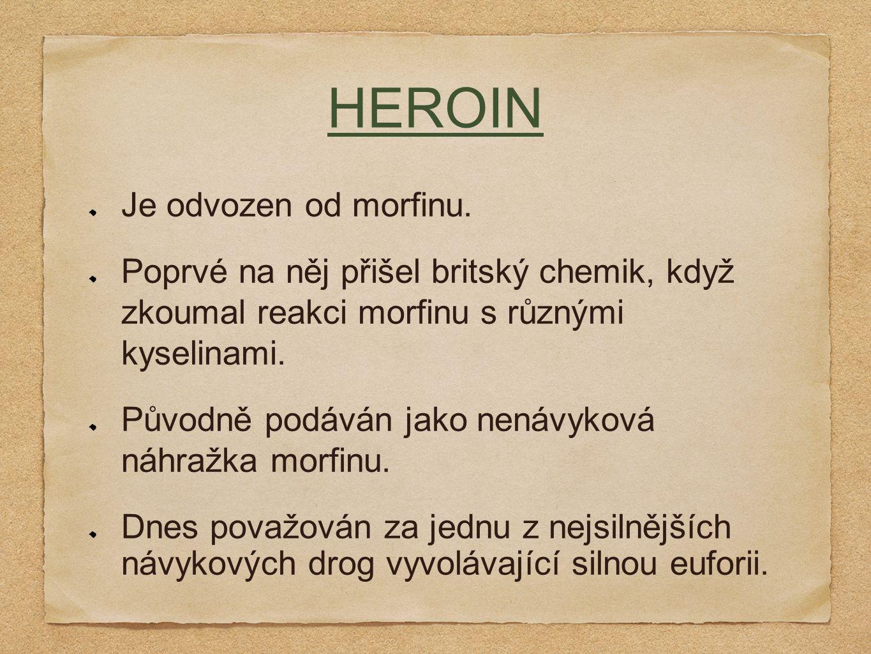 HEROIN Je odvozen od morfinu. Poprvé na něj přišel britský chemik, když zkoumal reakci morfinu s různými kyselinami. Původně podáván jako nenávyková n