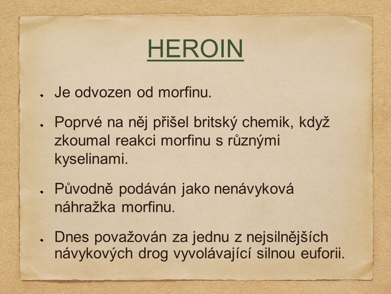 HEROIN Je odvozen od morfinu.