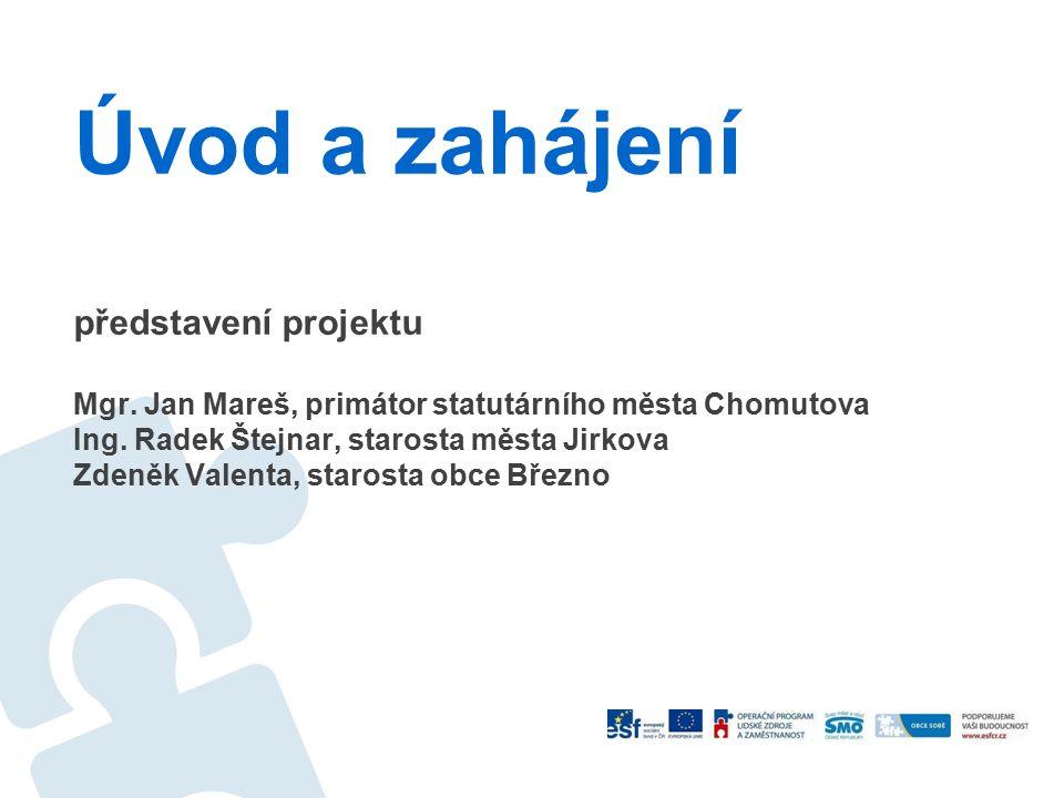 Úvod a zahájení představení projektu Mgr. Jan Mareš, primátor statutárního města Chomutova Ing.