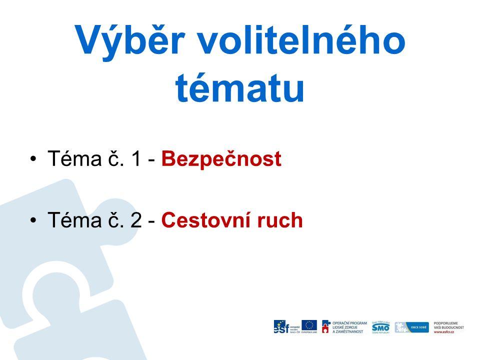 Výběr volitelného tématu Téma č. 1 - Bezpečnost Téma č. 2 - Cestovní ruch