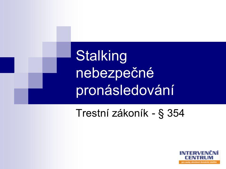 Stalking nebezpečné pronásledování Trestní zákoník - § 354