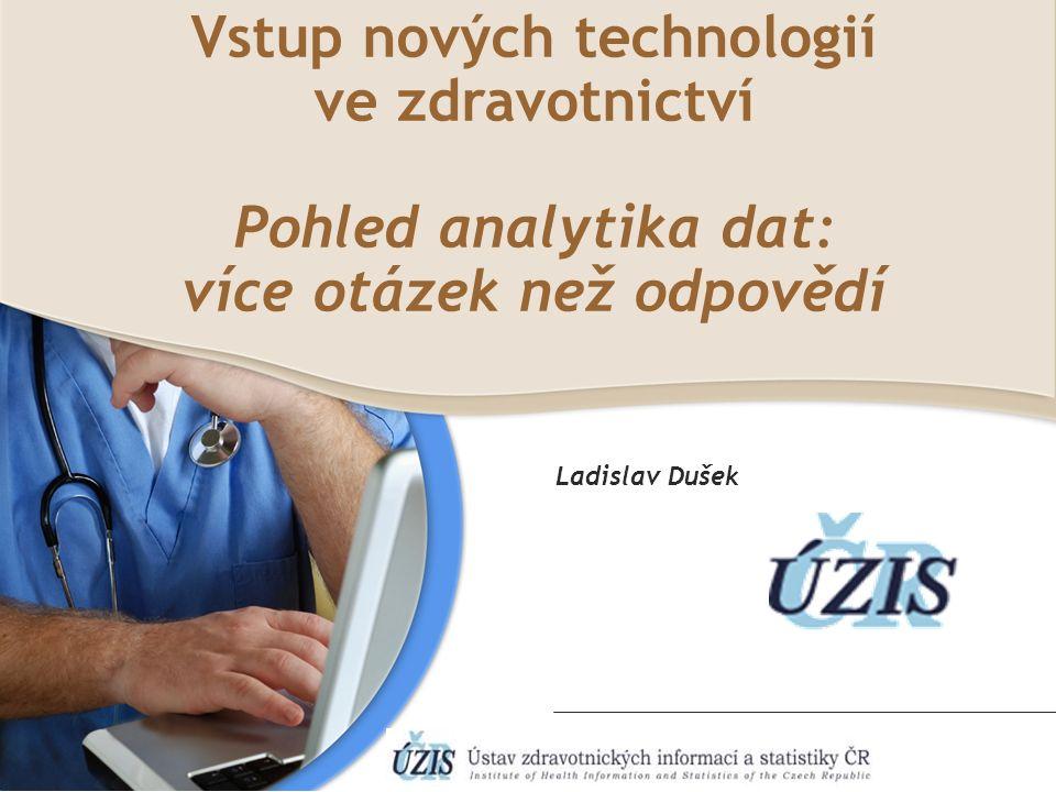 Vstup nových technologií ve zdravotnictví Pohled analytika dat: více otázek než odpovědí Ladislav Dušek