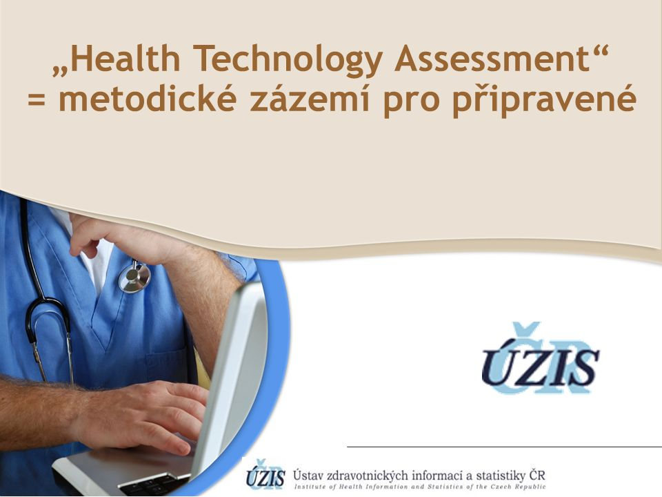 """""""Health Technology Assessment"""" = metodické zázemí pro připravené"""