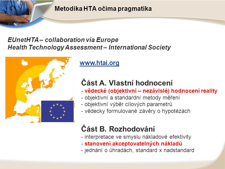 Metodika HTA očima pragmatika EUnetHTA – collaboration via Europe Health Technology Assessment – International Society www.htai.org Část A.