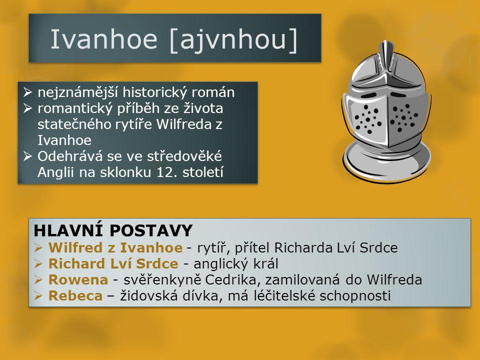Ivanhoe [ajvnhou]  nejznámější historický román  romantický příběh ze života statečného rytíře Wilfreda z Ivanhoe  Odehrává se ve středověké Anglii na sklonku 12.