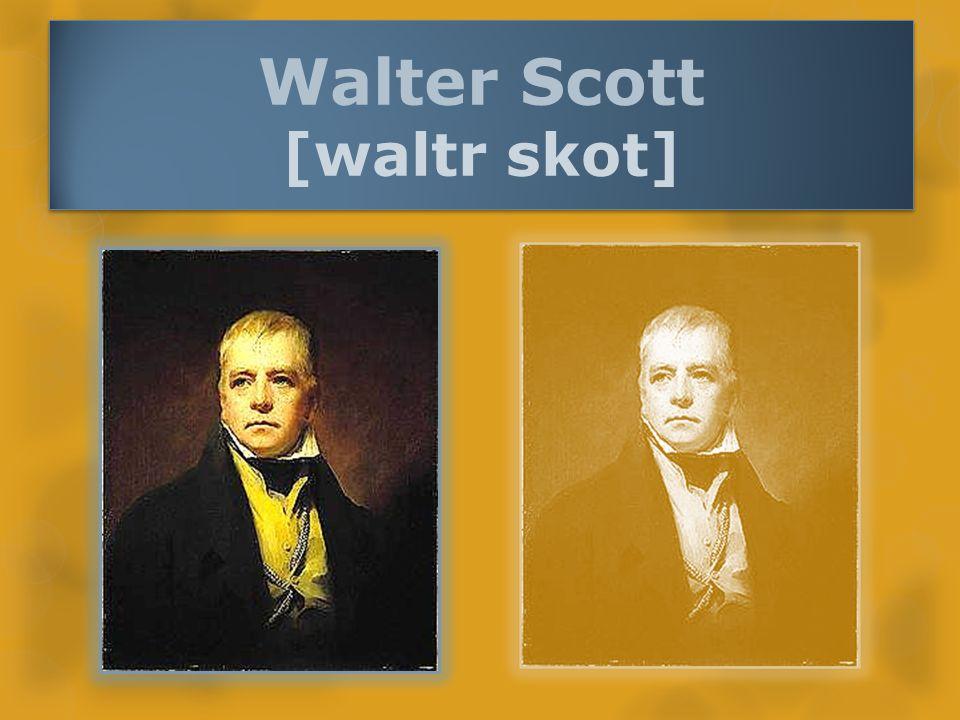 Sir Walter Scott, baronet  skotský básník, prozaik, romanopisec a sběratel skotských balad  představitel romantismu  je považován za zakladatele historického románu ZAPIŠTE SI PODTRŽENÉ INFORMACE DO SEŠITU