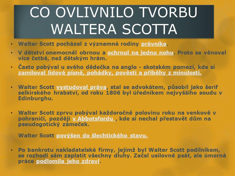 CO OVLIVNILO TVORBU WALTERA SCOTTA Walter Scott pocházel z významné rodiny právníka.