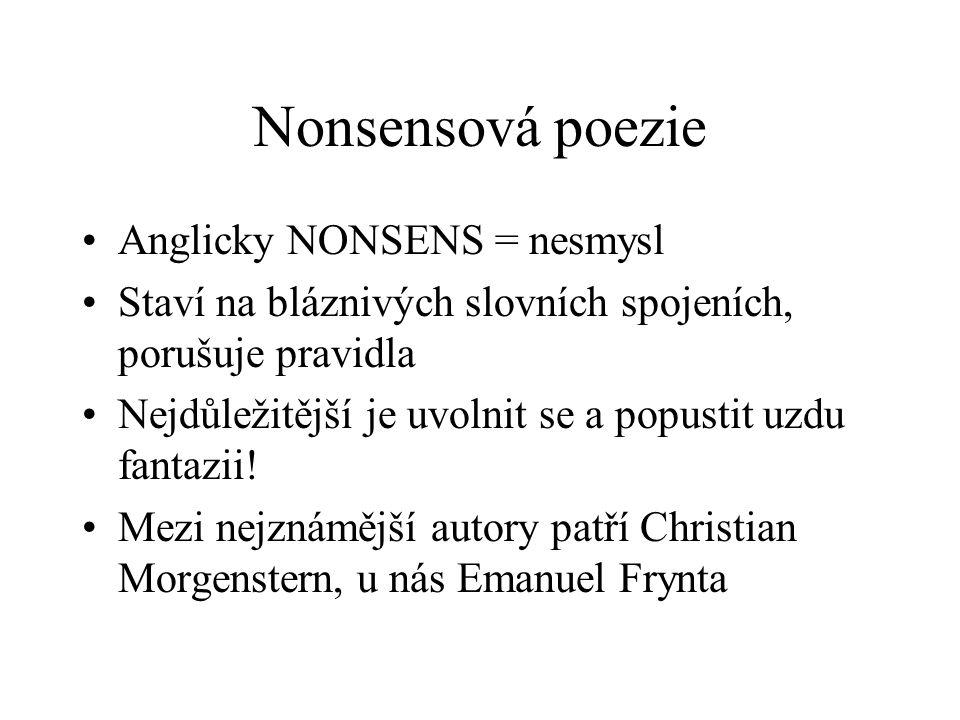 Nonsensová poezie Anglicky NONSENS = nesmysl Staví na bláznivých slovních spojeních, porušuje pravidla Nejdůležitější je uvolnit se a popustit uzdu fantazii.