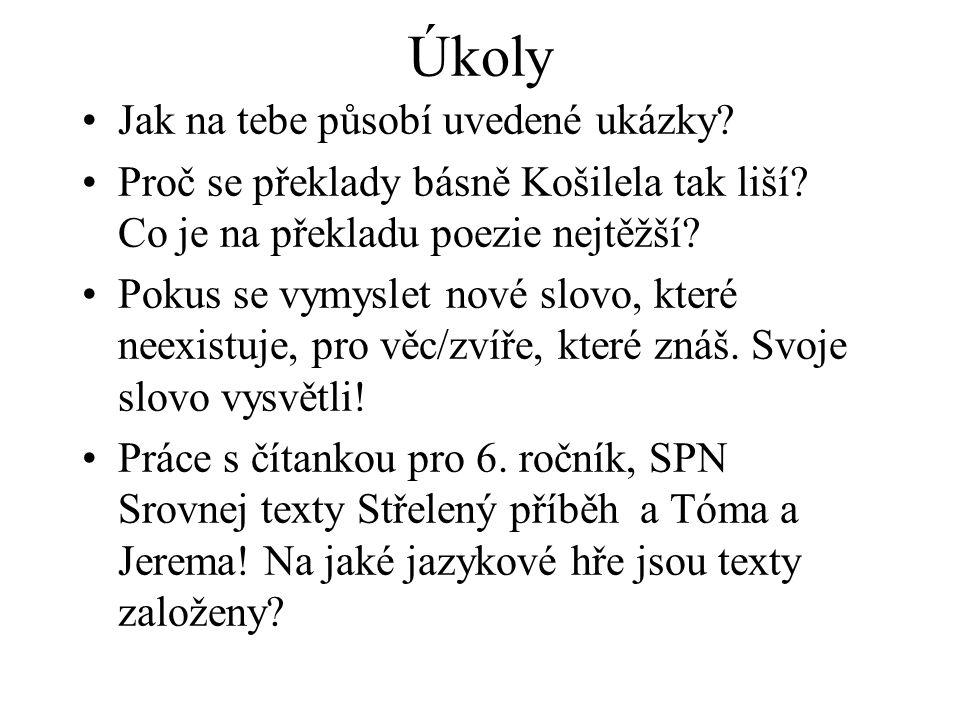 Úkoly Jak na tebe působí uvedené ukázky.Proč se překlady básně Košilela tak liší.