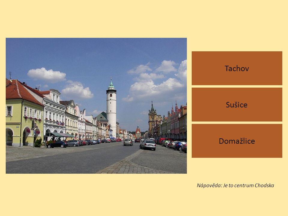 Tachov Domažlice Sušice Nápověda: Je to centrum Chodska