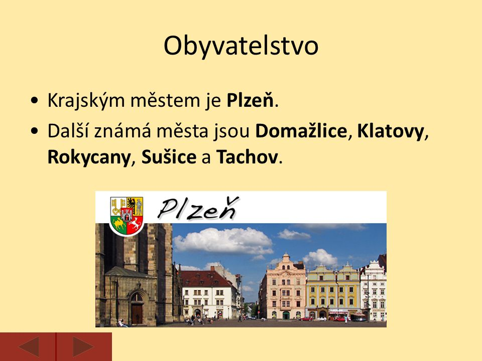 Krajským městem je Plzeň. Další známá města jsou Domažlice, Klatovy, Rokycany, Sušice a Tachov.
