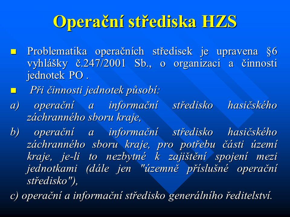 Operační střediska HZS Problematika operačních středisek je upravena §6 vyhlášky č.247/2001 Sb., o organizaci a činnosti jednotek PO.