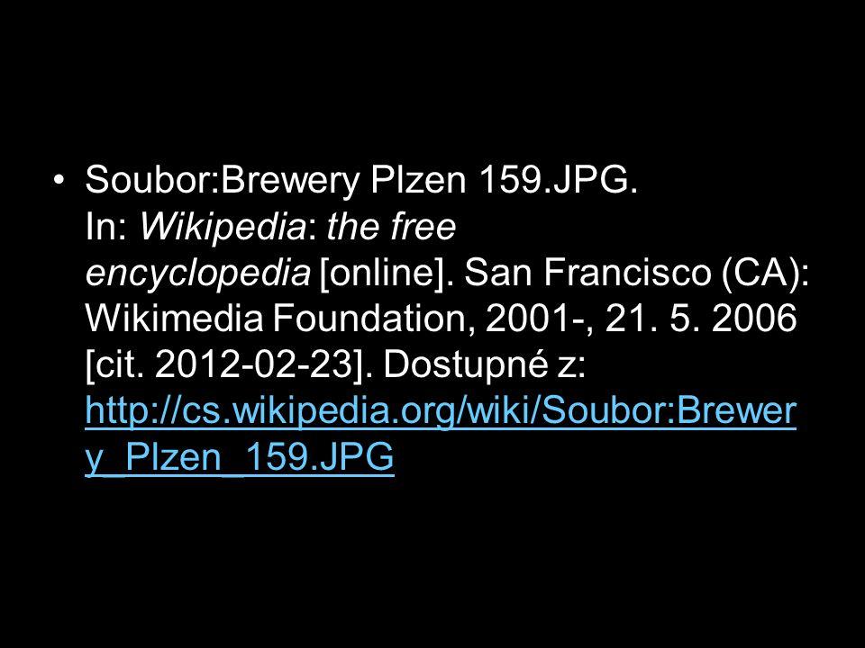 Soubor:Brewery Plzen 159.JPG. In: Wikipedia: the free encyclopedia [online]. San Francisco (CA): Wikimedia Foundation, 2001-, 21. 5. 2006 [cit. 2012-0