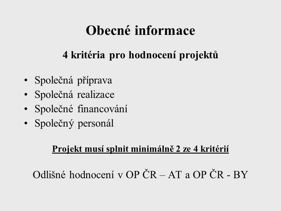 Obecné informace 4 kritéria pro hodnocení projektů Společná příprava Společná realizace Společné financování Společný personál Projekt musí splnit minimálně 2 ze 4 kritérií Odlišné hodnocení v OP ČR – AT a OP ČR - BY