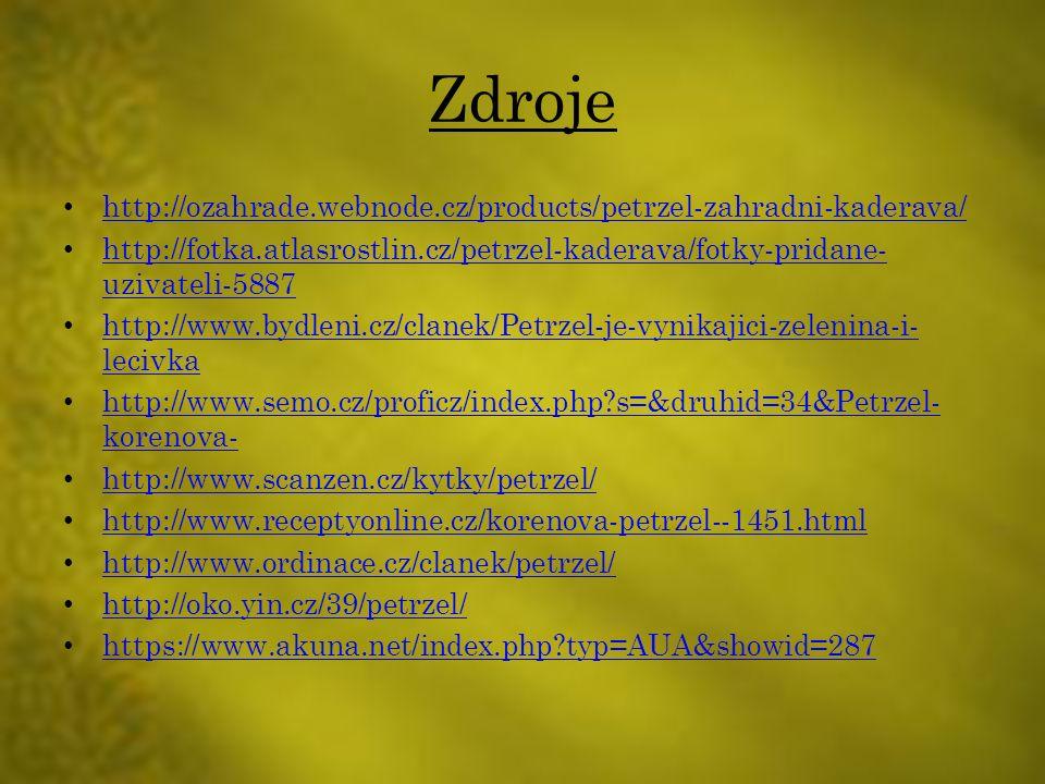Zdroje http://ozahrade.webnode.cz/products/petrzel-zahradni-kaderava/ http://fotka.atlasrostlin.cz/petrzel-kaderava/fotky-pridane- uzivateli-5887 http://fotka.atlasrostlin.cz/petrzel-kaderava/fotky-pridane- uzivateli-5887 http://www.bydleni.cz/clanek/Petrzel-je-vynikajici-zelenina-i- lecivka http://www.bydleni.cz/clanek/Petrzel-je-vynikajici-zelenina-i- lecivka http://www.semo.cz/proficz/index.php s=&druhid=34&Petrzel- korenova- http://www.semo.cz/proficz/index.php s=&druhid=34&Petrzel- korenova- http://www.scanzen.cz/kytky/petrzel/ http://www.receptyonline.cz/korenova-petrzel--1451.html http://www.ordinace.cz/clanek/petrzel/ http://oko.yin.cz/39/petrzel/ https://www.akuna.net/index.php typ=AUA&showid=287