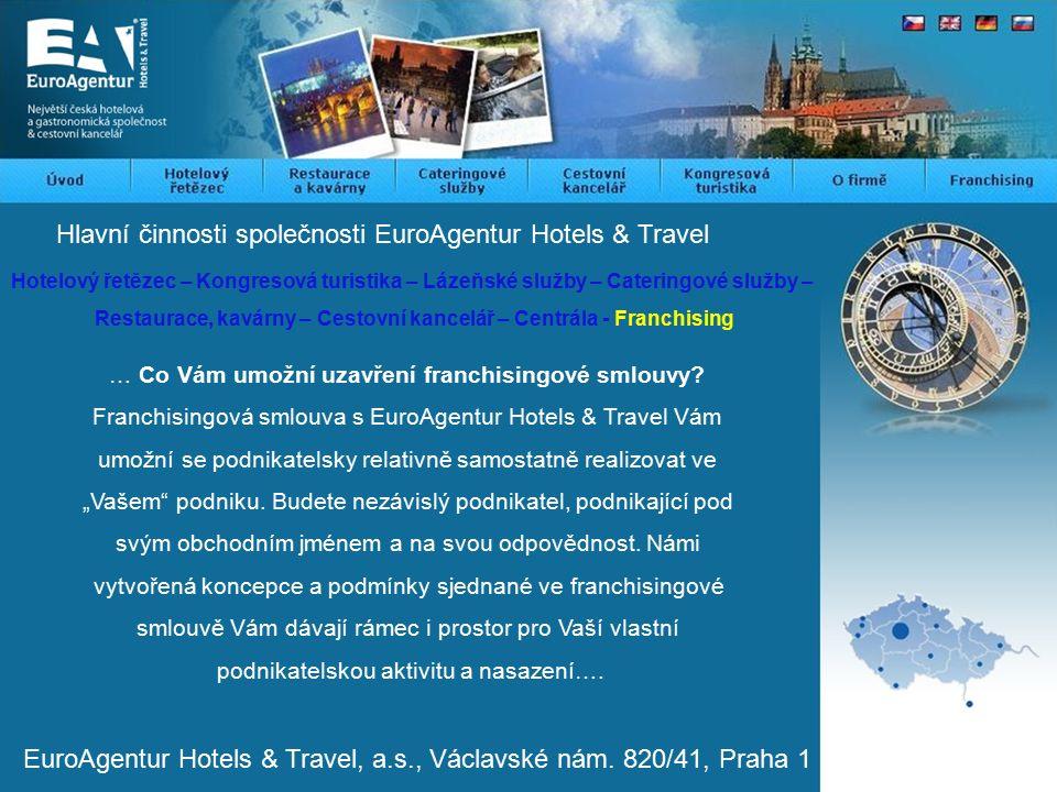 Hlavní činnosti společnosti EuroAgentur Hotels & Travel Hotelový řetězec – Kongresová turistika – Lázeňské služby – Cateringové služby – Restaurace, kavárny – Cestovní kancelář – Centrála - Franchising … Co Vám umožní uzavření franchisingové smlouvy.