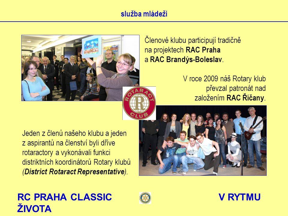 RC PRAHA CLASSIC V RYTMU ŽIVOTA služba mládeži Členové klubu participují tradičně na projektech RAC Praha a RAC Brandýs-Boleslav. V roce 2009 náš Rota