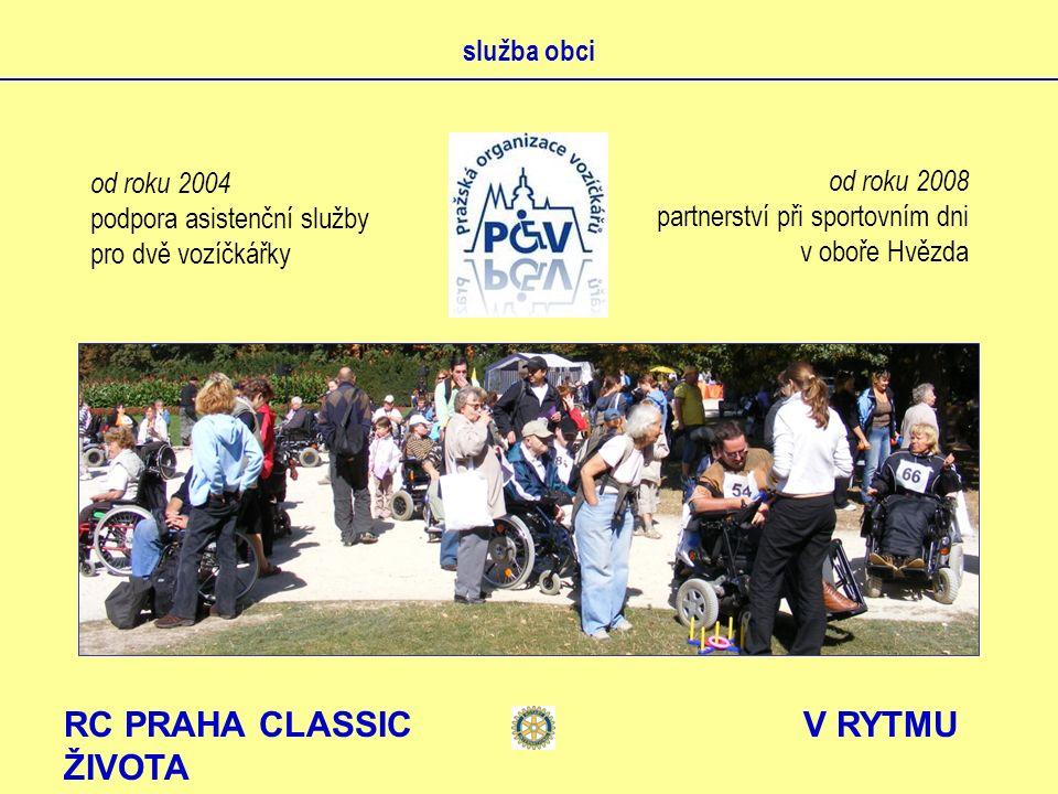 RC PRAHA CLASSIC V RYTMU ŽIVOTA služba obci od roku 2004 podpora asistenční služby pro dvě vozíčkářky od roku 2008 partnerství při sportovním dni v oboře Hvězda