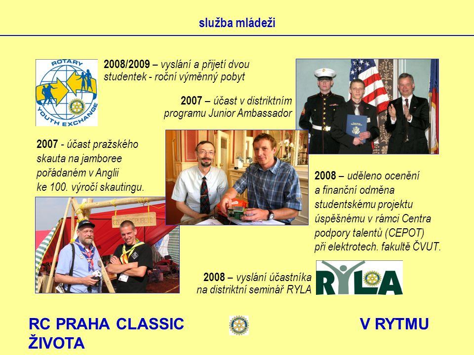 RC PRAHA CLASSIC V RYTMU ŽIVOTA služba mládeži 2007 – účast v distriktním programu Junior Ambassador 2008 – vyslání účastníka na distriktní seminář RYLA 2007 - účast pražského skauta na jamboree pořádaném v Anglii ke 100.