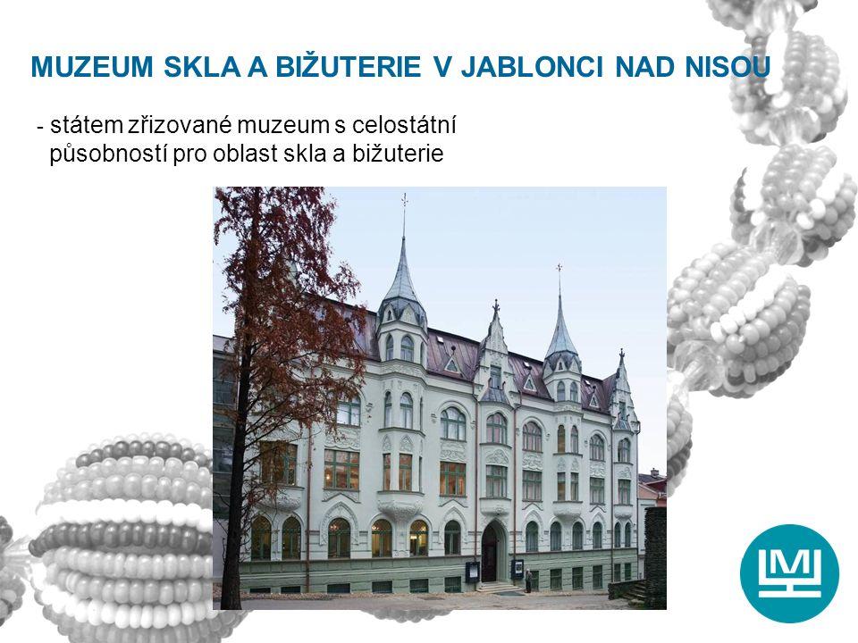 MUZEUM SKLA A BIŽUTERIE V JABLONCI NAD NISOU - státem zřizované muzeum s celostátní působností pro oblast skla a bižuterie