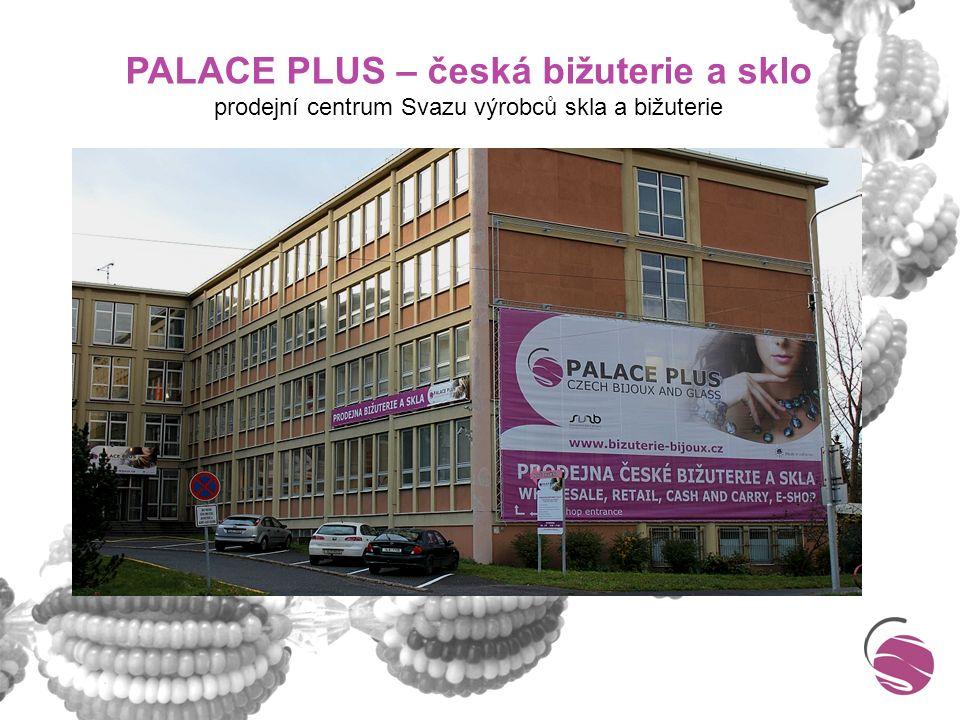 PALACE PLUS – česká bižuterie a sklo téměř 700 m² prodejní plochy 4.500 druhů bižuterie od 30 regionálních výrobců polotovary k hobby výrobě bižuterie prodejní místo společnosti PRECIOSA
