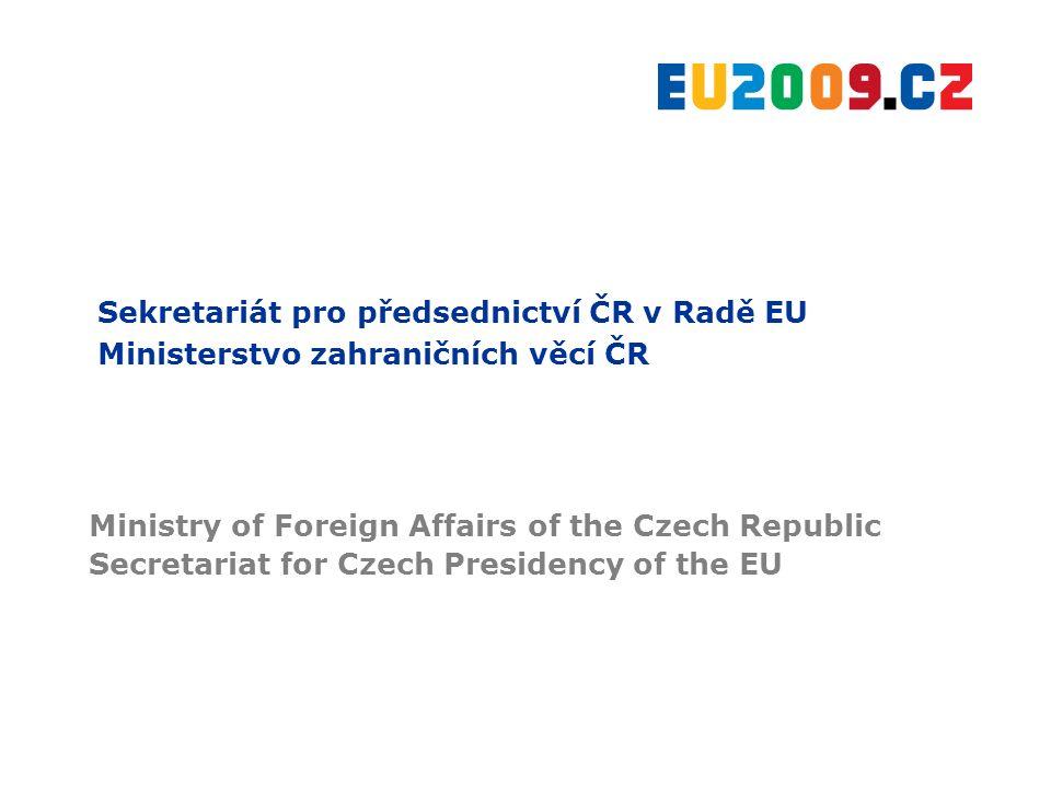 Sekretariát pro předsednictví ČR v Radě EU Ministerstvo zahraničních věcí ČR Ministry of Foreign Affairs of the Czech Republic Secretariat for Czech Presidency of the EU