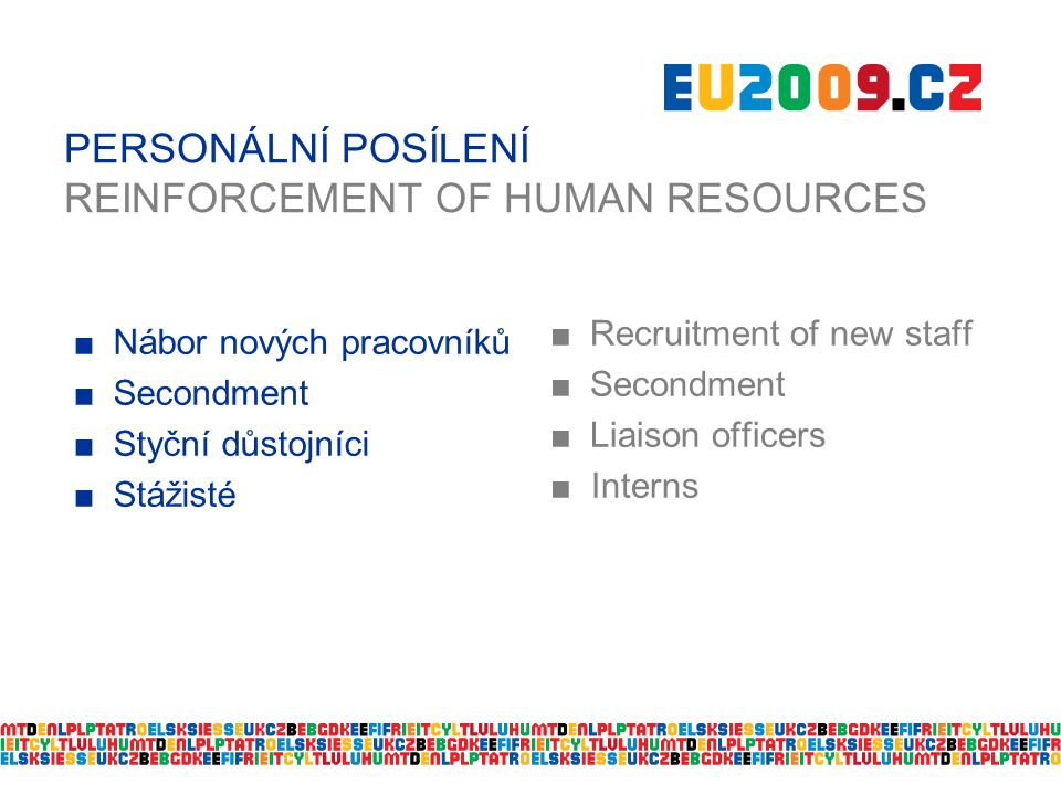 PERSONÁLNÍ POSÍLENÍ REINFORCEMENT OF HUMAN RESOURCES ■Nábor nových pracovníků ■Secondment ■Styční důstojníci ■Stážisté ■Recruitment of new staff ■Secondment ■Liaison officers ■ Interns
