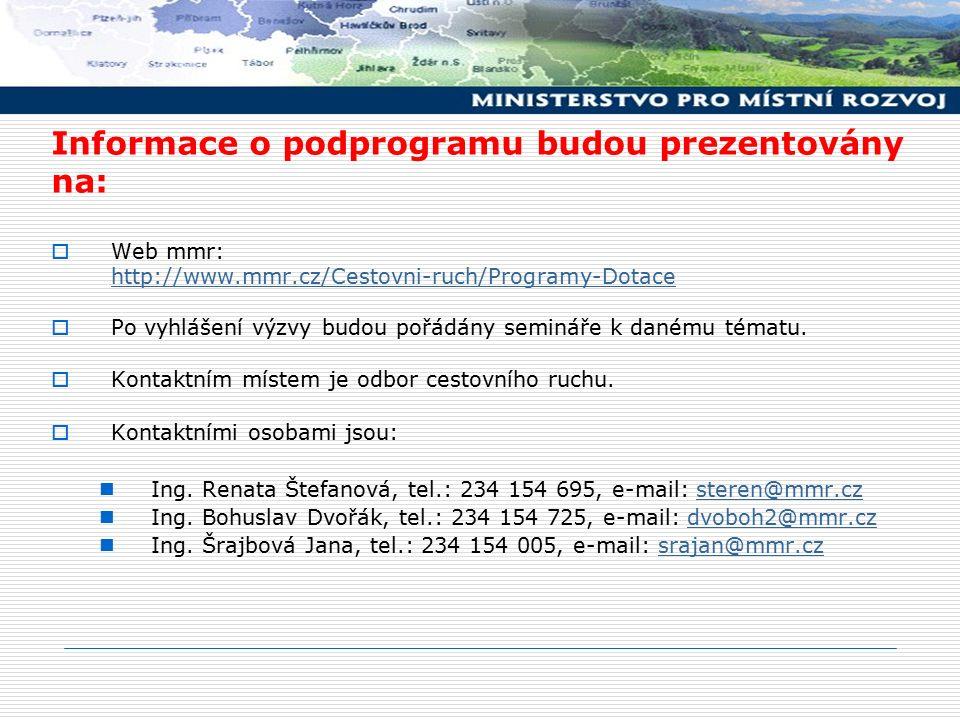 Informace o podprogramu budou prezentovány na:  Web mmr: http://www.mmr.cz/Cestovni-ruch/Programy-Dotace  Po vyhlášení výzvy budou pořádány semináře k danému tématu.