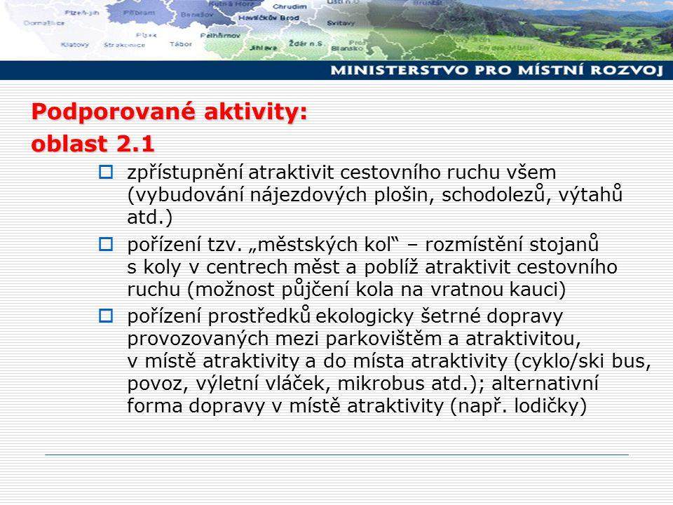 Podporované aktivity: oblast 2.1  zpřístupnění atraktivit cestovního ruchu všem (vybudování nájezdových plošin, schodolezů, výtahů atd.)  pořízení tzv.