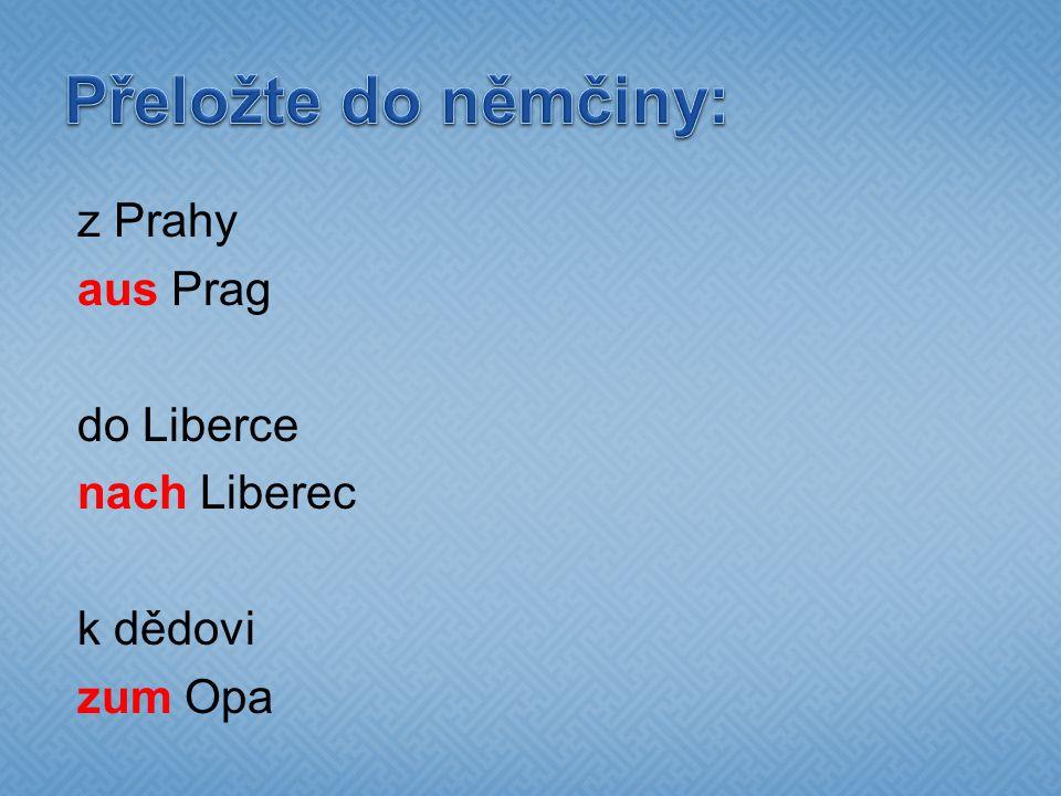 z Prahy aus Prag do Liberce nach Liberec k dědovi zum Opa