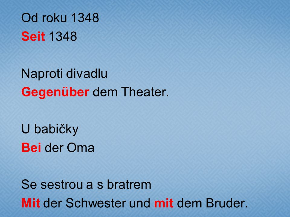 Od roku 1348 Seit 1348 Naproti divadlu Gegenüber dem Theater. U babičky Bei der Oma Se sestrou a s bratrem Mit der Schwester und mit dem Bruder.