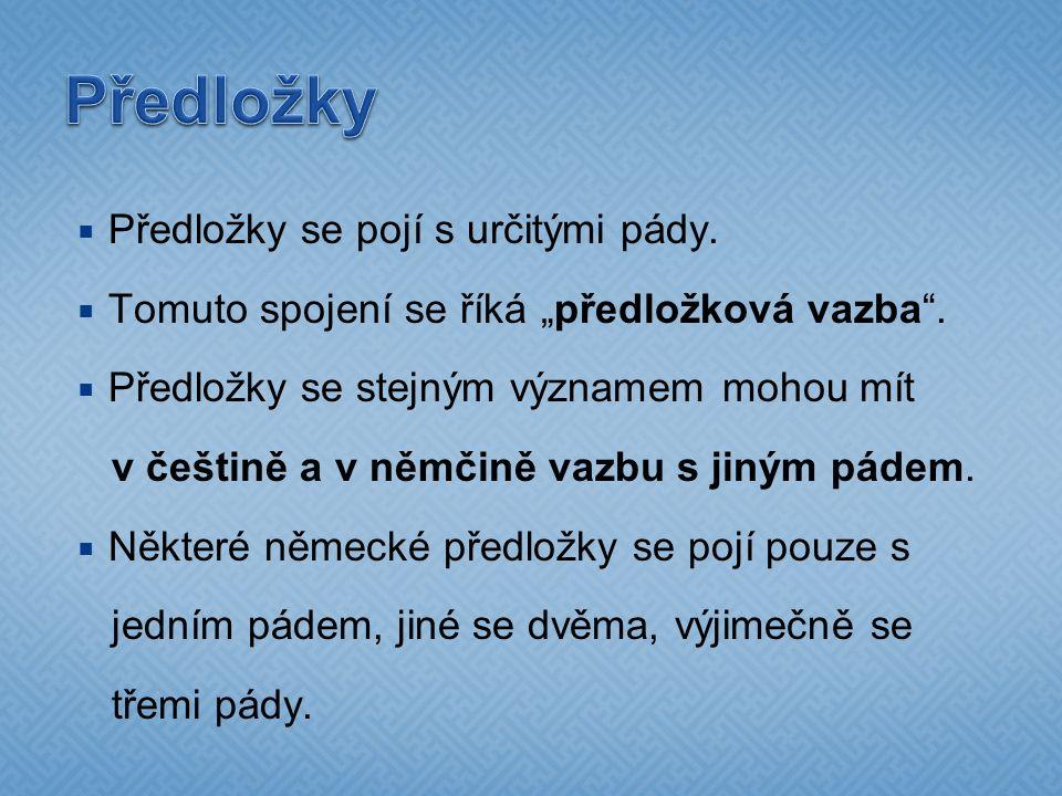 """ Předložky se pojí s určitými pády.  Tomuto spojení se říká """"předložková vazba"""".  Předložky se stejným významem mohou mít v češtině a v němčině vaz"""