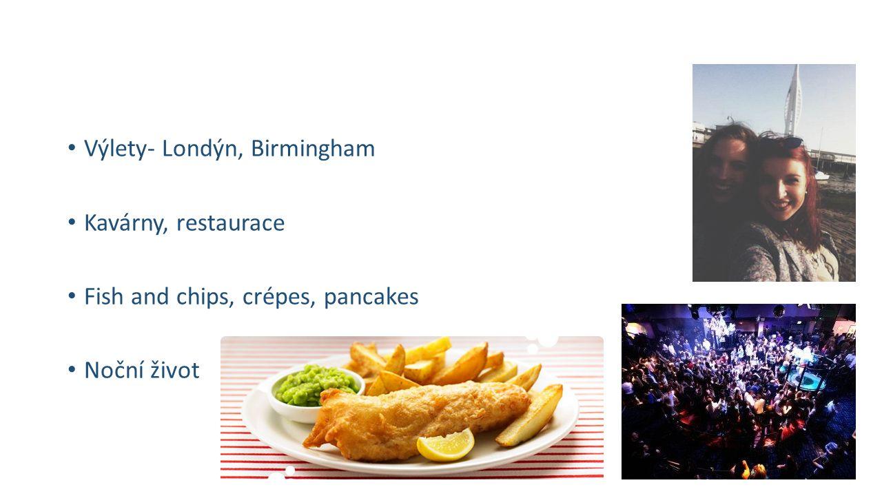 Výlety- Londýn, Birmingham Kavárny, restaurace Fish and chips, crépes, pancakes Noční život