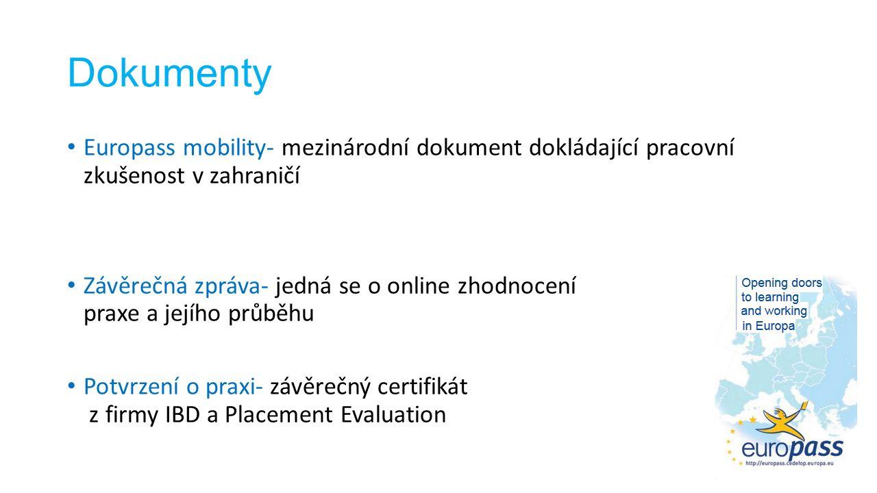 Dokumenty Europass mobility- mezinárodní dokument dokládající pracovní zkušenost v zahraničí Závěrečná zpráva- jedná se o online zhodnocení praxe a jejího průběhu Potvrzení o praxi- závěrečný certifikát z firmy IBD a Placement Evaluation