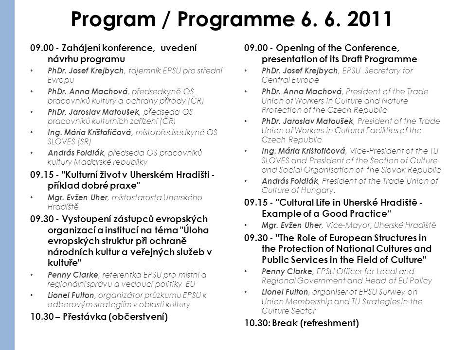 Program / Programme 6. 6. 2011 09.00 - Zahájení konference, uvedení návrhu programu PhDr.