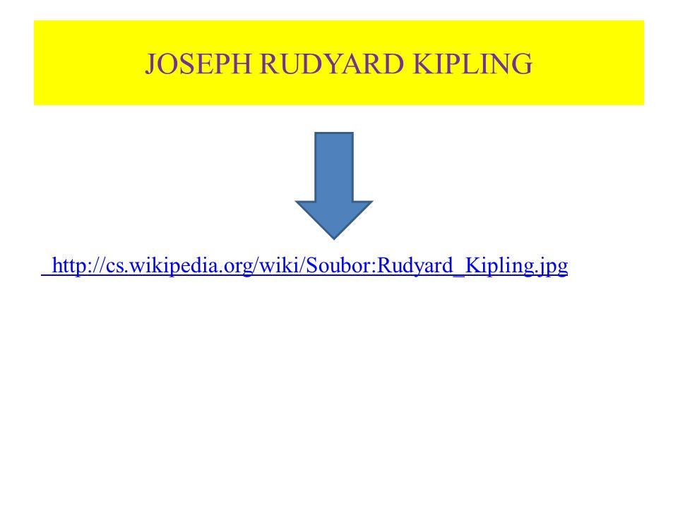JOSEPH RUDYARD KIPLING http://cs.wikipedia.org/wiki/Soubor:Rudyard_Kipling.jpg