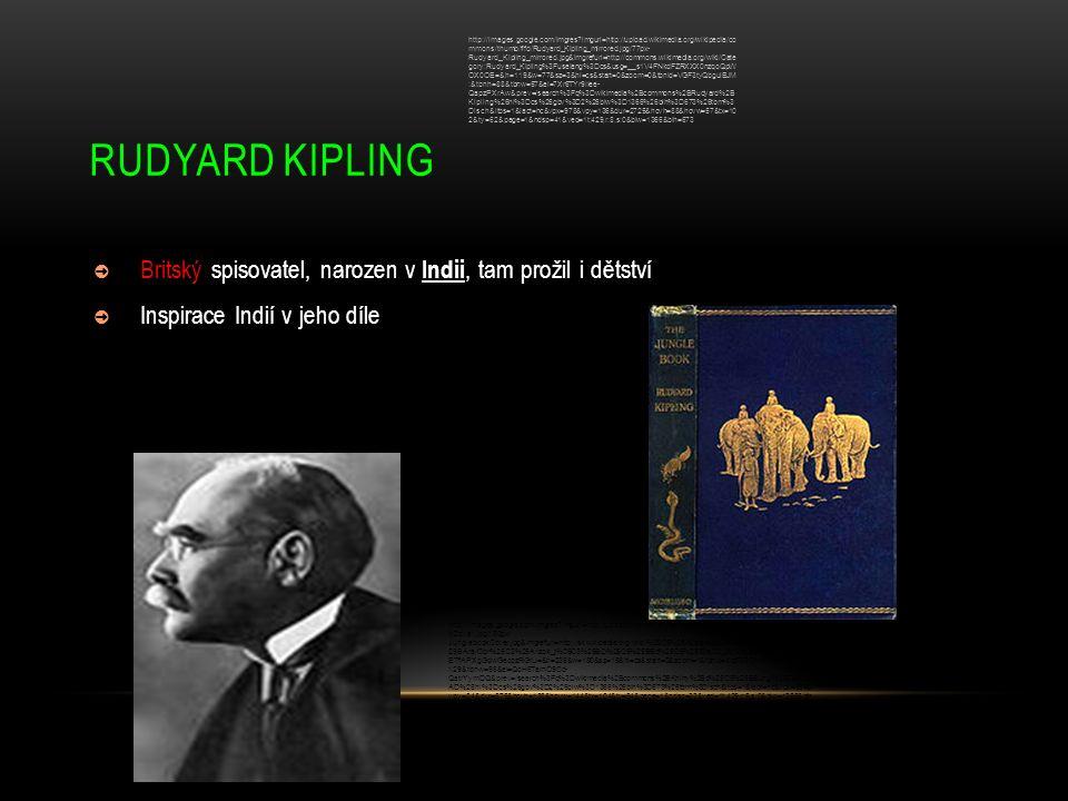 RUDYARD KIPLING ➲ Britský spisovatel, narozen v Indii, tam prožil i dětství ➲ Inspirace Indií v jeho díle http://images.google.com/imgres?imgurl=http: