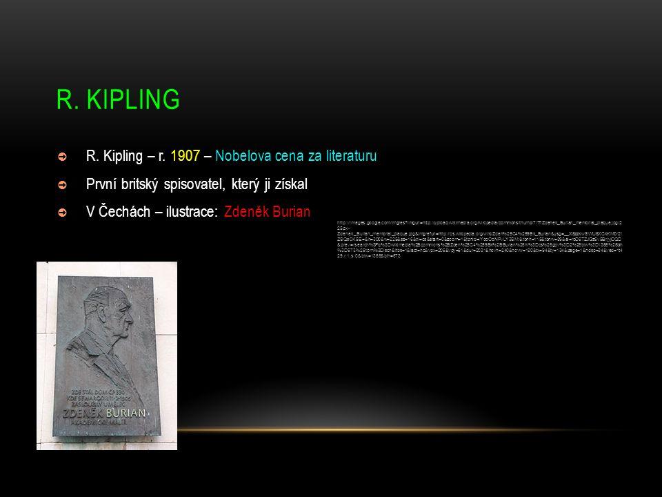 R. KIPLING ➲ R. Kipling – r. 1907 – Nobelova cena za literaturu ➲ První britský spisovatel, který ji získal ➲ V Čechách – ilustrace: Zdeněk Burian htt