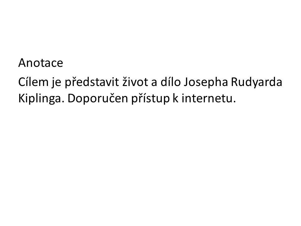 Anotace Cílem je představit život a dílo Josepha Rudyarda Kiplinga. Doporučen přístup k internetu.