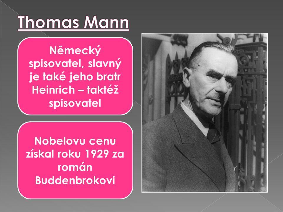 Německý spisovatel, slavný je také jeho bratr Heinrich – taktéž spisovatel Nobelovu cenu získal roku 1929 za román Buddenbrokovi