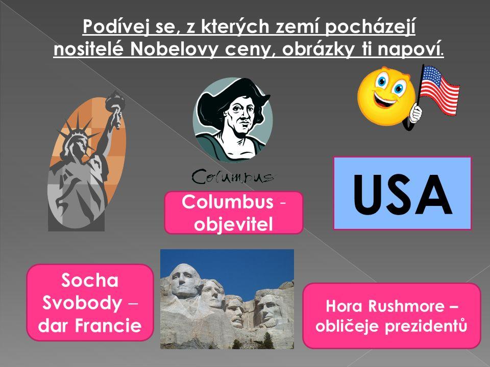 Socha Svobody – dar Francie Columbus - objevitel Hora Rushmore – obličeje prezidentů USA Podívej se, z kterých zemí pocházejí nositelé Nobelovy ceny, obrázky ti napoví.