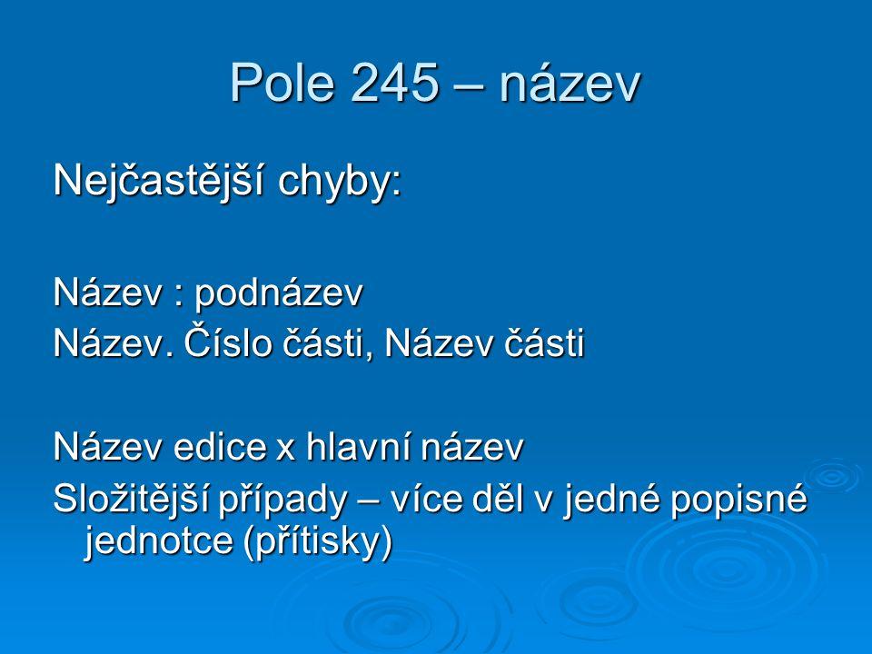 Pole 245 – název Nejčastější chyby: Název : podnázev Název.