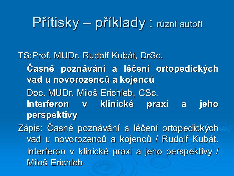 Přítisky – příklady : různí autoři TS:Prof. MUDr.