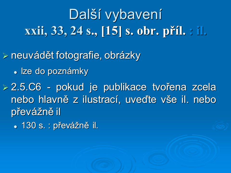 neuvádět fotografie, obrázky lze do poznámky lze do poznámky  2.5.C6 - pokud je publikace tvořena zcela nebo hlavně z ilustrací, uveďte vše il.