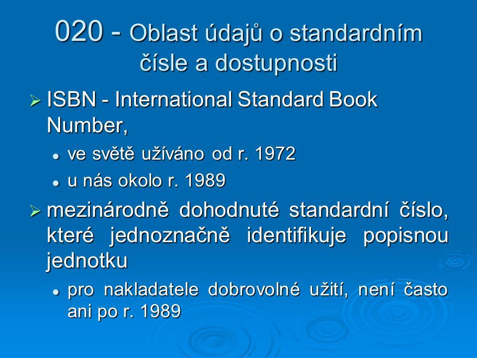 020 - Oblast údajů o standardním čísle a dostupnosti  ISBN - International Standard Book Number, ve světě užíváno od r.