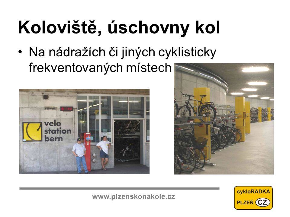 www.plzenskonakole.cz Koloviště, úschovny kol Na nádražích či jiných cyklisticky frekventovaných místech