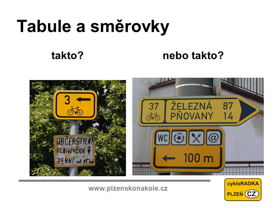 www.plzenskonakole.cz Tabule a směrovky takto nebo takto