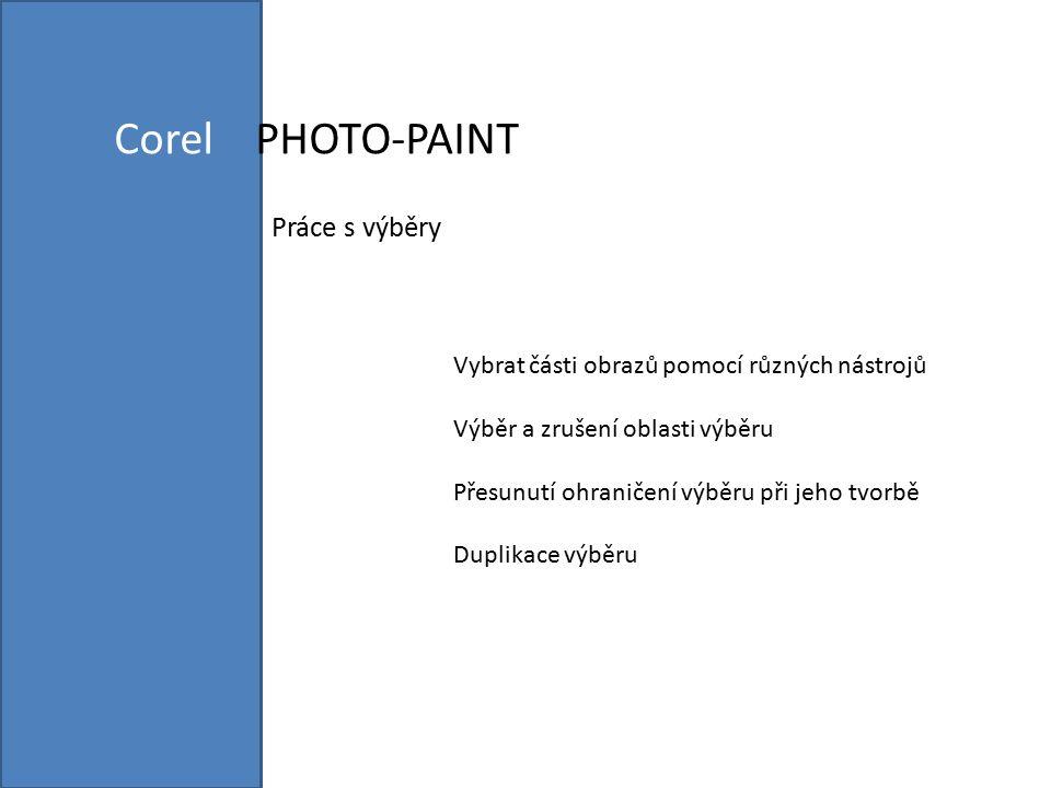 Corel PHOTO-PAINT Práce s výběry Vybrat části obrazů pomocí různých nástrojů Výběr a zrušení oblasti výběru Přesunutí ohraničení výběru při jeho tvorb