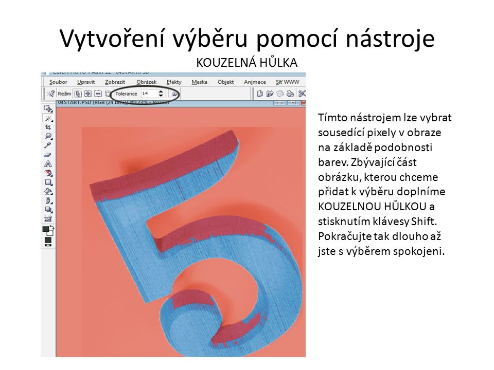 Vytvoření výběru pomocí nástroje KOUZELNÁ HŮLKA Tímto nástrojem lze vybrat sousedící pixely v obraze na základě podobnosti barev. Zbývající část obráz